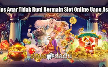 Tips Agar Tidak Rugi Bermain Slot Online Uang Asli
