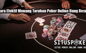 Cara Efektif Menang Taruhan Poker Online Uang Resmi