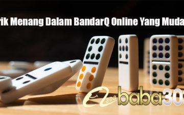 Trik Menang Dalam BandarQ Online Yang Mudah