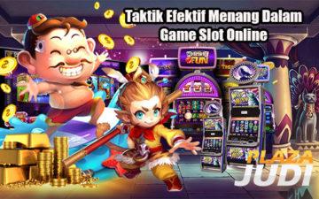 Taktik Efektif Menang Dalam Game Slot Online